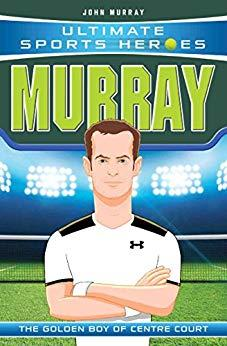 Ultimate Sports Heroes: Andy Murray by John Murray