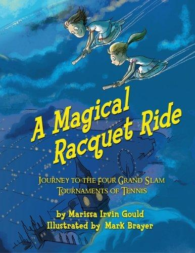 A Magical Racquet Ride: Journey to the four Grand Slam Tournaments of Tennis by Marissa Gould