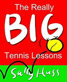 The Really Big Tennis Lessons by Sally Huss