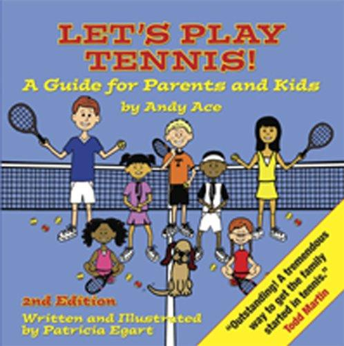 Let's Play Tennis! A Guide for Parents and Kids by Andy Ace
