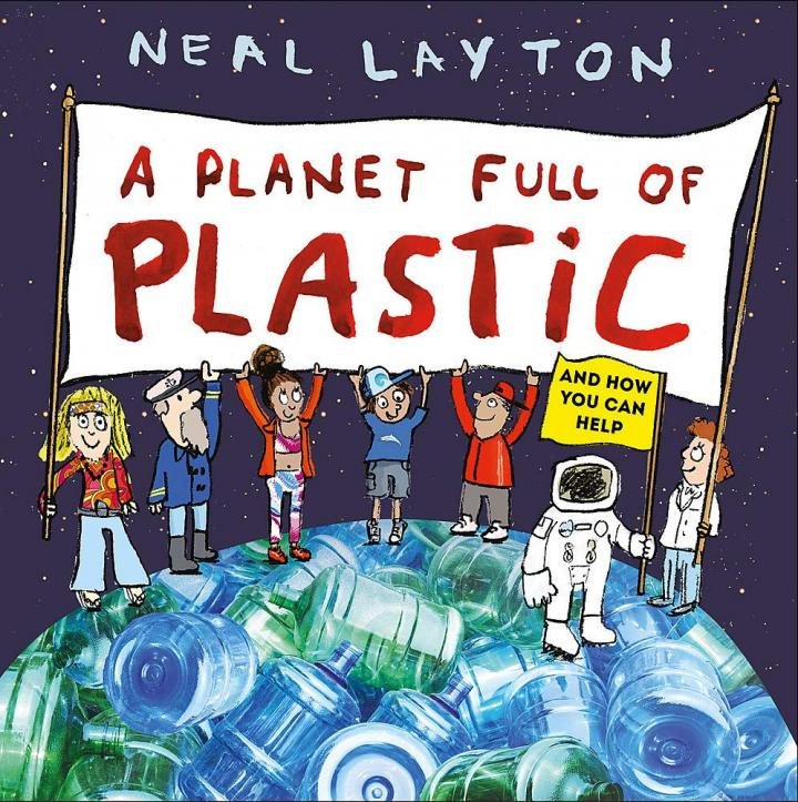 A Planet Full of Plastic: and how you can help by Neal Layton