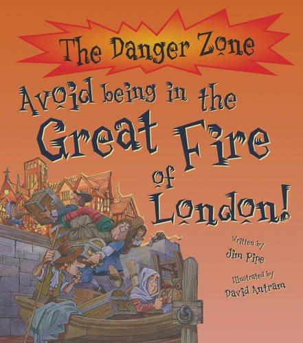 The Danger Zone: Avoid Being In The Great Fire Of London by Jim Pipe