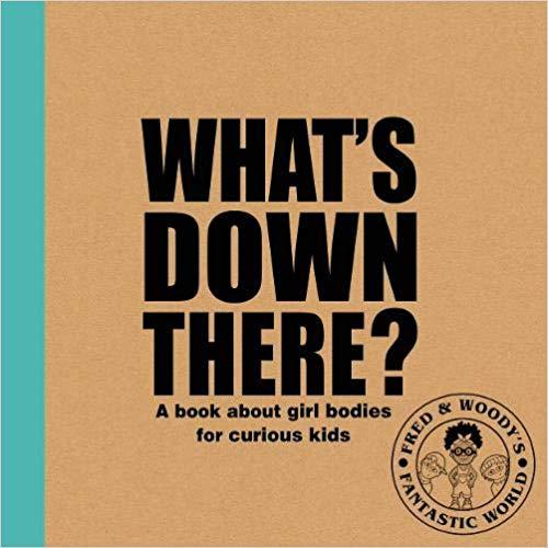 What's down there? A book about girl bodies for curious kids by Alex Waldron