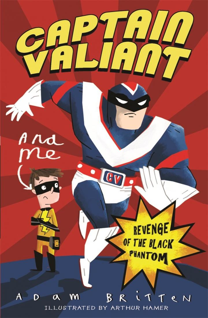 Captain Valiant and Me: Revenge of the Black Phantom by Adam Britten