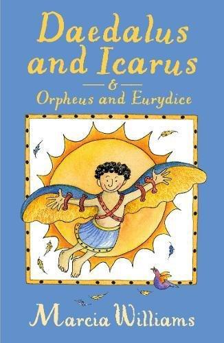 Daedalus and Icarus & Orpheus and Eurydice by Marcia Williams
