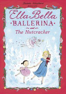 Ella Bella Ballerina and the Nutcracker by James Mayhew
