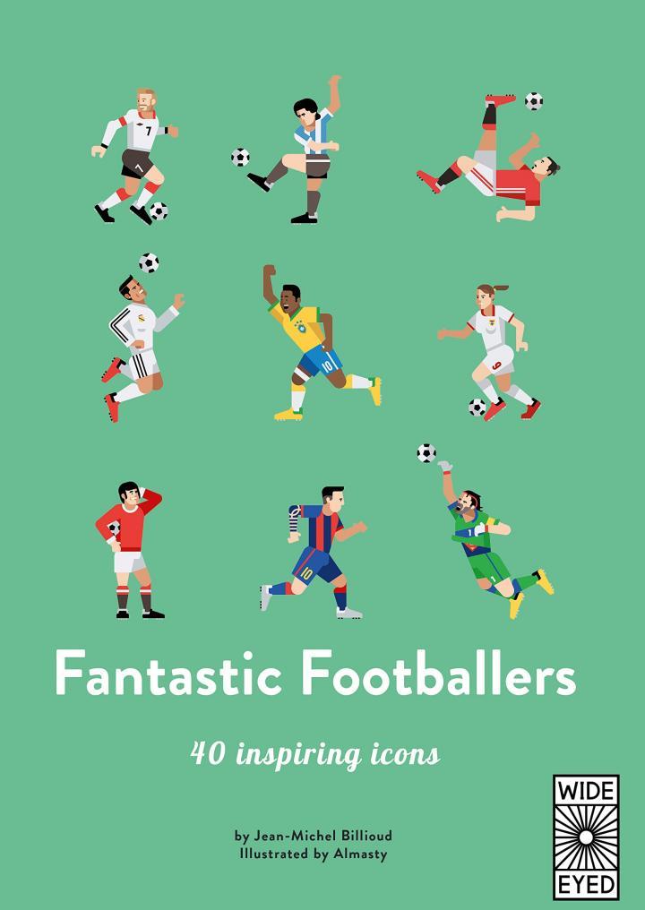 Fantastic Footballers: Meet 40 game changers by Jean-Michel Billioud