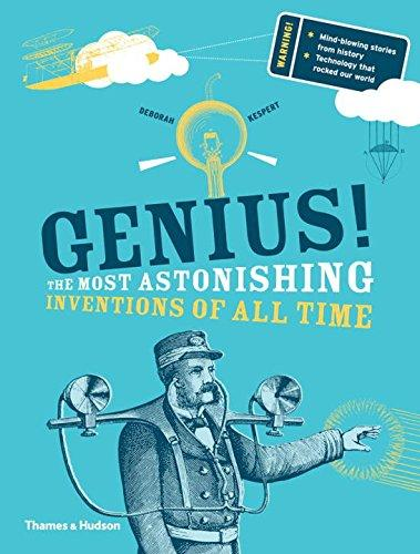 Genius! The Most Astonishing Inventions Of All Time by Deborah Kespert