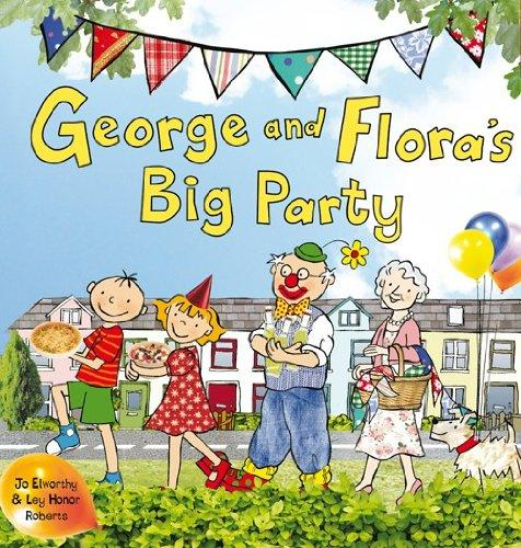 George and Flora's Big Party by Jo Elworthy and Ley Honor Roberts