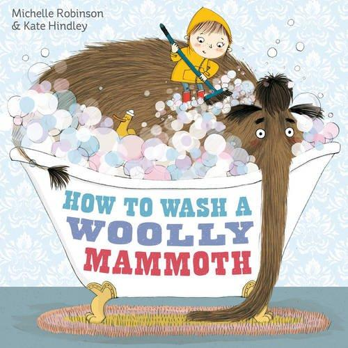 How To Wash A Woolly Mammoth by Michelle Robinson and Kate Hindley