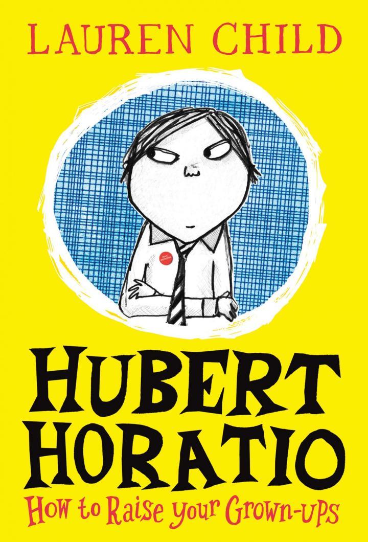 Hubert Horatio: How to Raise Your Grown-ups by Lauren Child