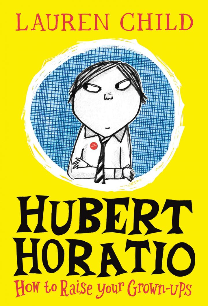 Hubert Horatio: How to Raise Your Grown-ups by Lauren Child