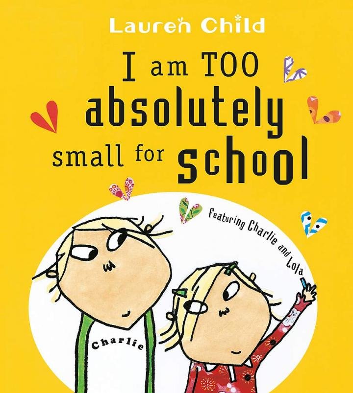 I Am Absolutely Too Small for School by Lauren Child