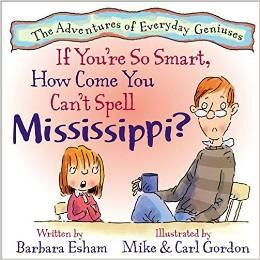 If You're So Smart, How Come You Can't Spell Mississippi? by Barbara Esham
