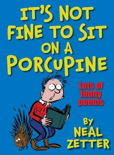 It's Not Fine to Sit on a Porcupine by Neal Zetter, illustrated by Rory Walker