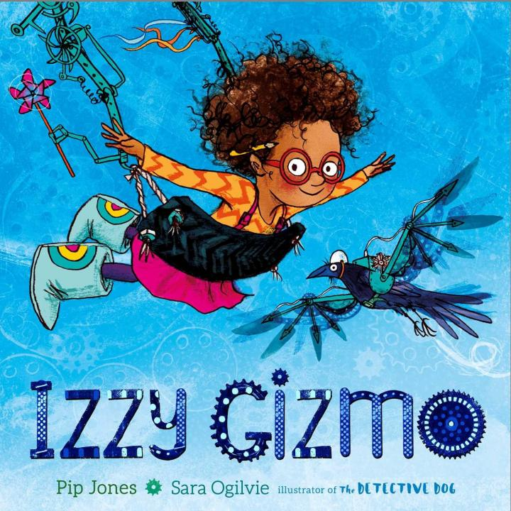Izzy Gizmo by Pip Jones and Sara Ogilvie