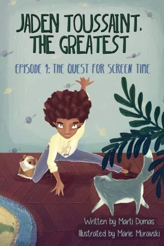 Jaden Toussaint, the Greatest Episode 1: The Quest for Screen Time by Marti Dumas