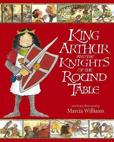King Arthur and the Knights of the Round Table by Marcia Williams