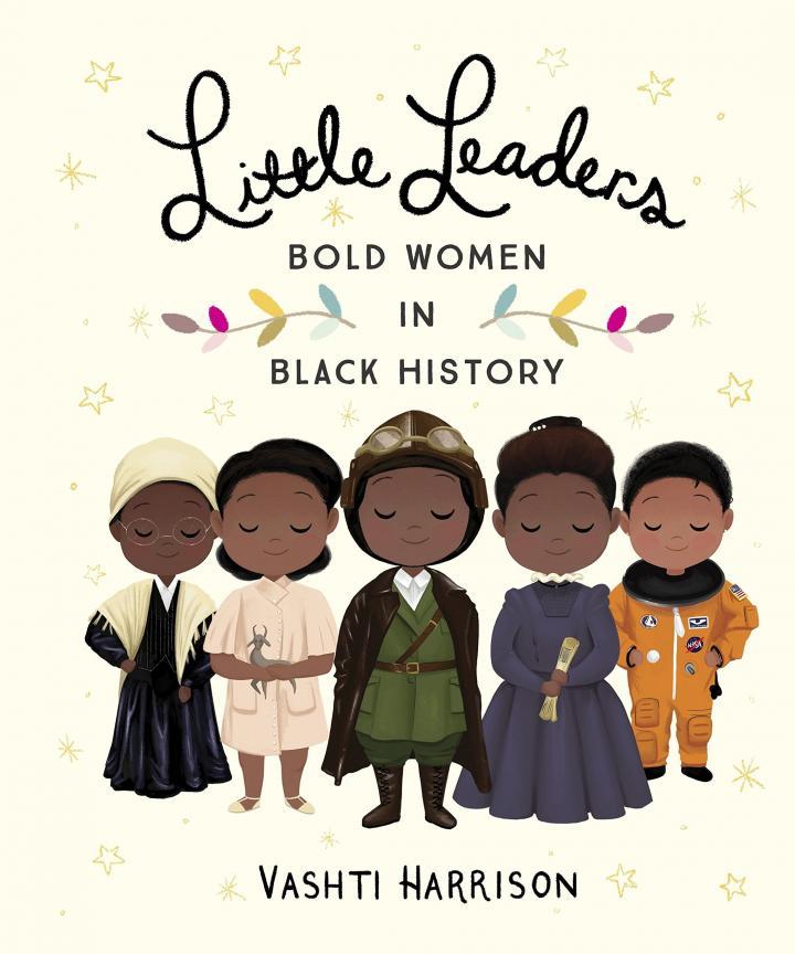 Little Leaders: Bold Women in Black History by Vashti Harrison