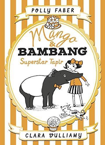 Mango and Bambang Superstar Tapir by Polly Faber