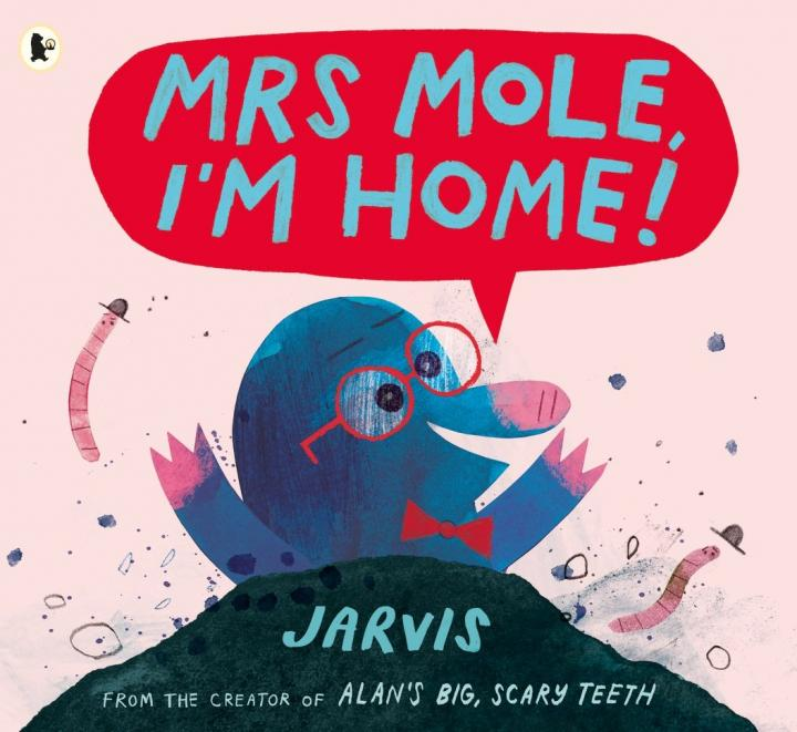 Mrs Mole, I'm Home! By Jarvis