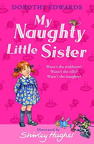 My Naughty Little Sister by Dorothy Edwards, illustrated by Shirley Hughes