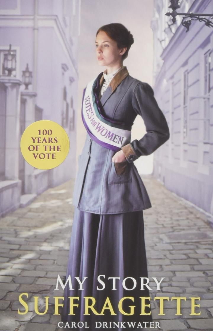 Suffragette (My Story) by Carol Drinkwater