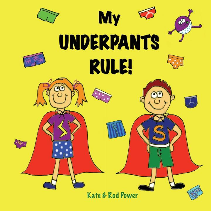 My Underpants Rule! by Kate and Rod Power