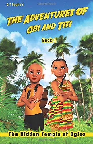 The Adventures of Obi and Titi: The Hidden Temple of Ogiso by OT Begho