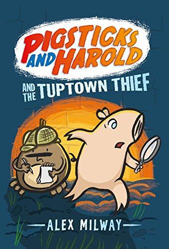 Pigsticks and Harold in the Mysterious Case of the Tuptown Thief! by Alex Milway