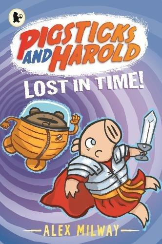 Pigsticks and Harold: Lost in Time! by Alex Milway