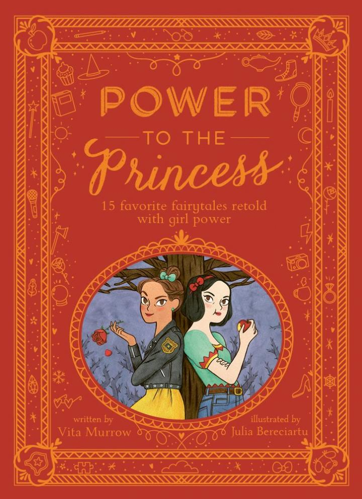 Power to the Princess: 15 Favourite Fairytales Retold with Girl Power by Vita Murrow