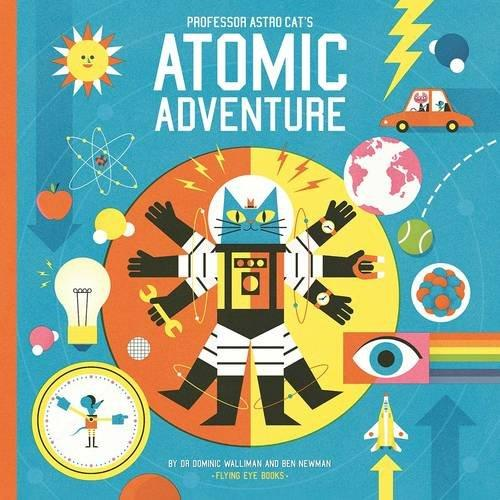 Professor Astro Cat's Atomic Adventure by Dr Dominic Walliman and Ben Newman