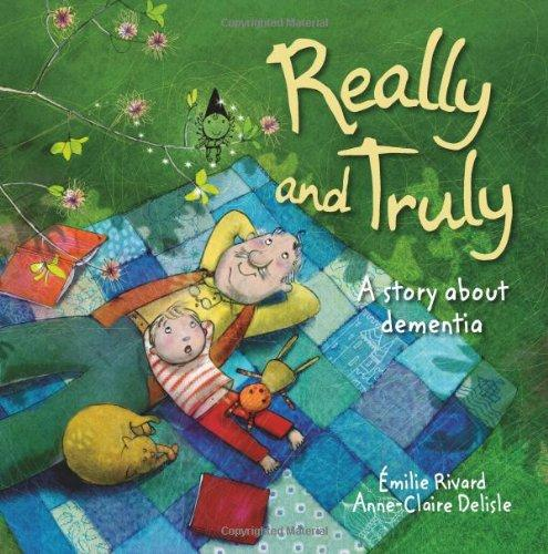 Really and Truly: A story about dementia by Emilie Rivard