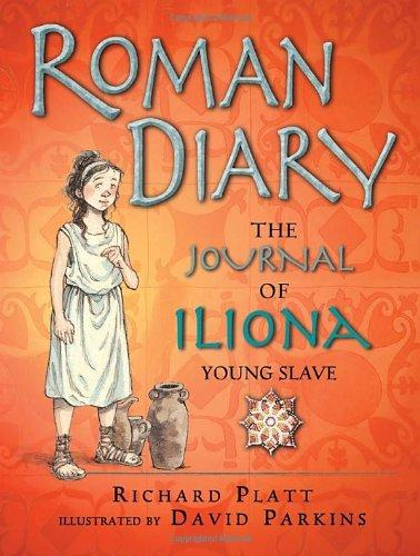 Roman Diary: The Journal of Iliona (A Young Slave) by Richard Platt