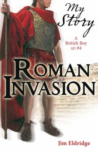 Roman Invasion (My Story) by Jim Eldridge