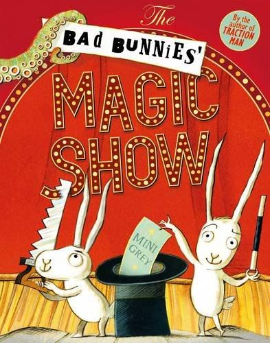 The Bad Bunnies' Magic Show by Mini Grey