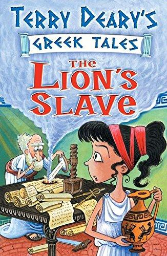 The Lion's Slave: A Greek Tale by Terry Deary