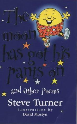 The Moon Has Got His Pants On: and other poems by Steve Turner