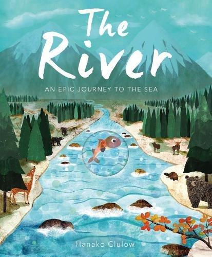 The River: An Epic Journey to the Sea by Hanako Clulow