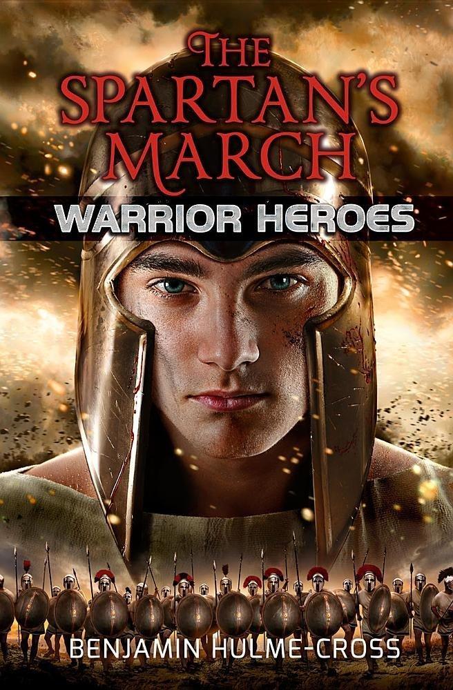 The Spartan's March (Warrior Heroes) by Benjamin Hulme-Cross