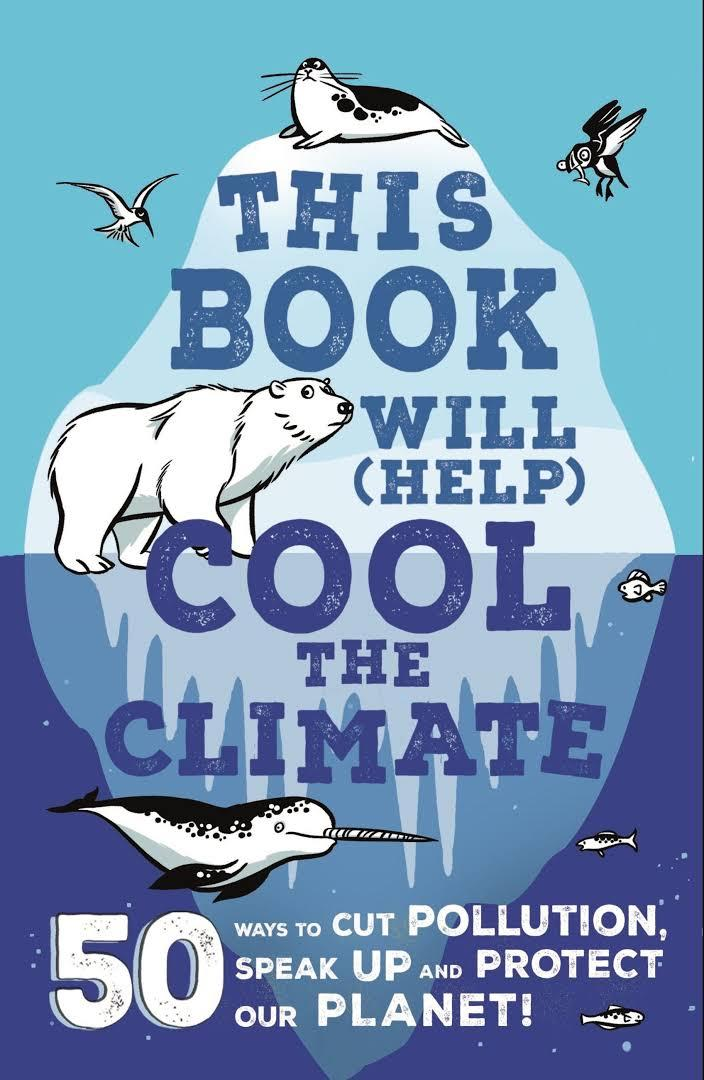 This Book Will (Help) Cool the Climate: 50 Ways to Cut Pollution, Speak Up and Protect Our Planet by Isabel Thomas
