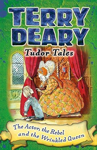 Tudor Tales: The Actor, the Rebel and the Wrinkled Queen by Terry Deary