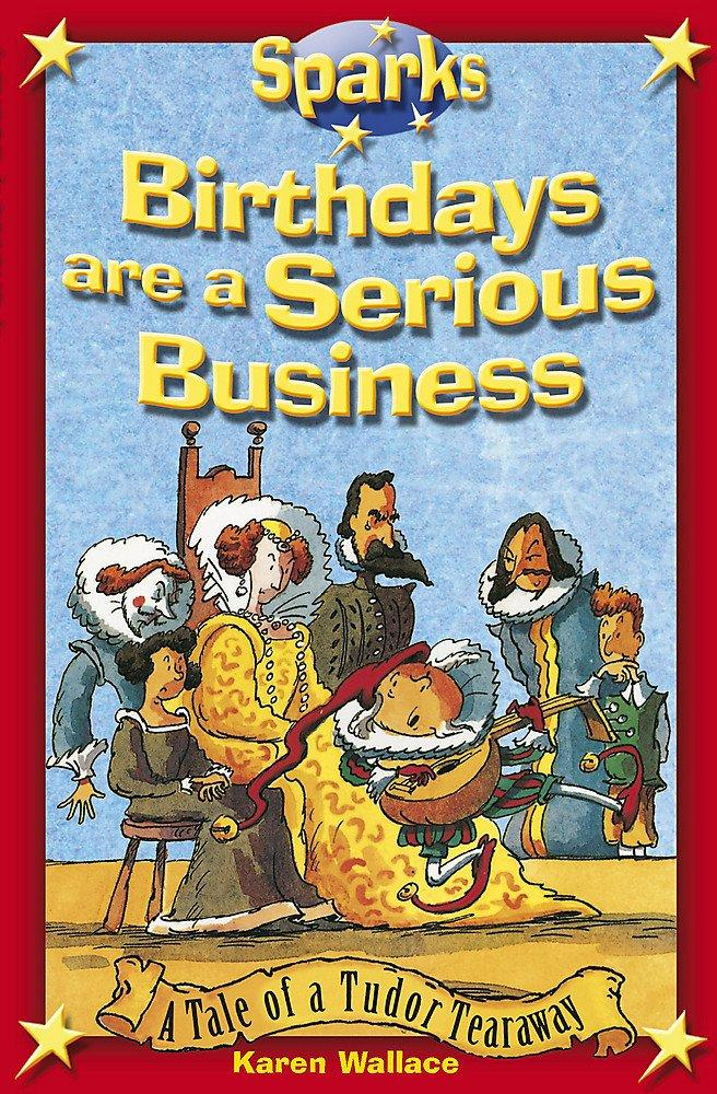 Tudor Tearaway: Birthdays are a Serious Business by Karen Wallace