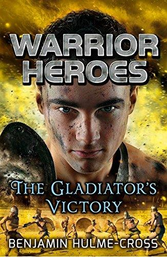 Warrior Heroes: The Gladiator's Victory by Benjamin Hulme-Cross