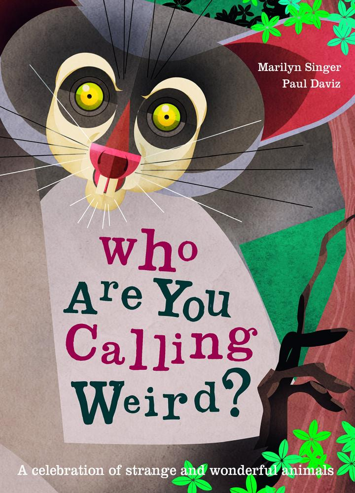 Who Are You Calling Weird?: A Celebration of Weird & Wonderful Animals by Marilyn Singer