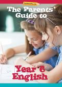 The Parents' Guide to Year 6 English