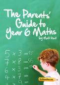 The Parents' Guide to Year 6 Maths