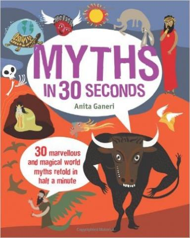 Myths in 30 seconds by Anita Ganeri