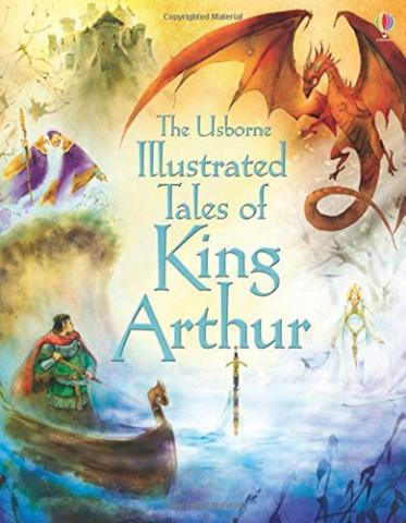 The Usborne Illustrated Tales of King Arthur by Sarah Cortauld